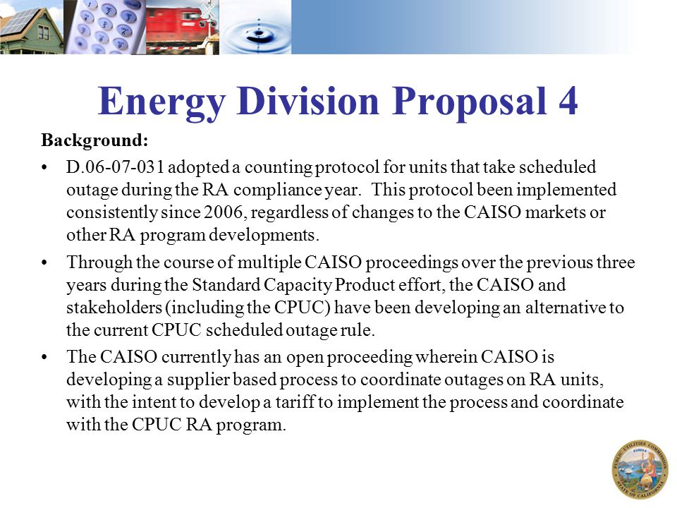 Energy Division Proposal 4 Background: D.06-07-031 adopted a counting protocol for units that take scheduled outage during the RA compliance year. Thi