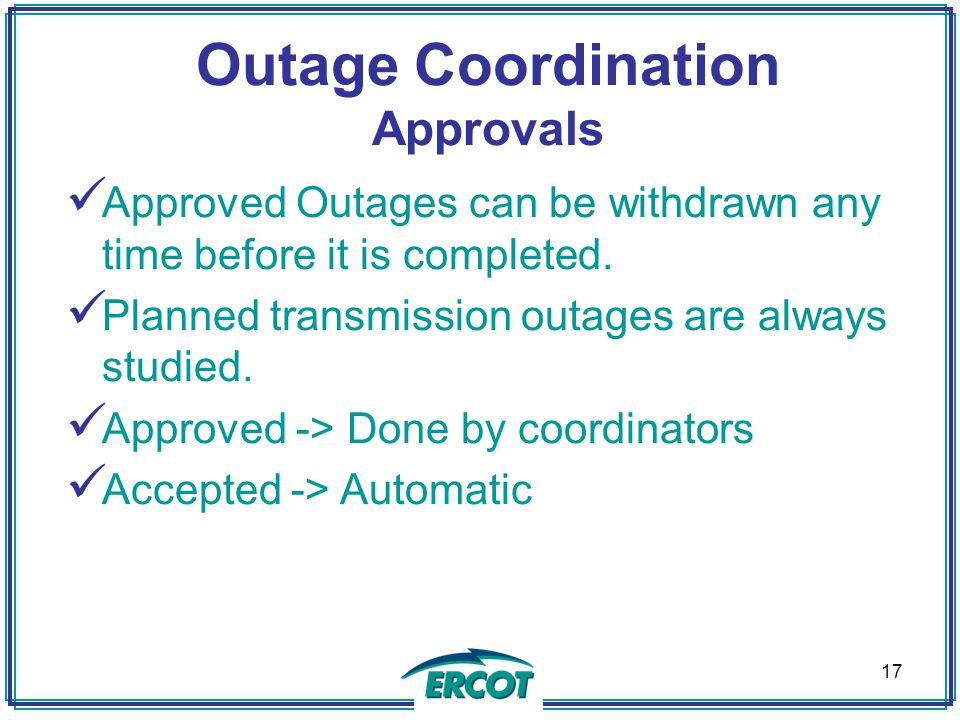 Outage Coordination Approvals Approved Outages can be withdrawn any time before it is completed.