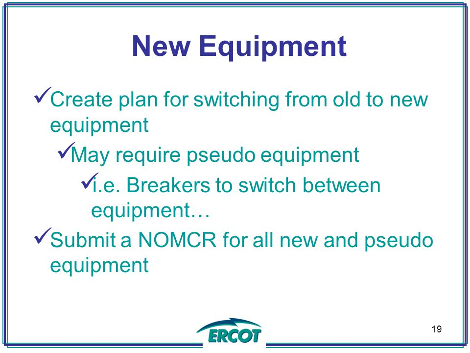 New Equipment Create plan for switching from old to new equipment May require pseudo equipment i.e.