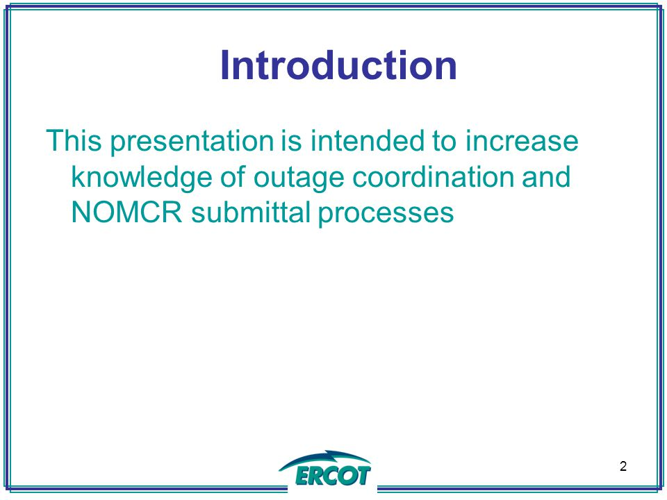 Introduction This presentation is intended to increase knowledge of outage coordination and NOMCR submittal processes 2