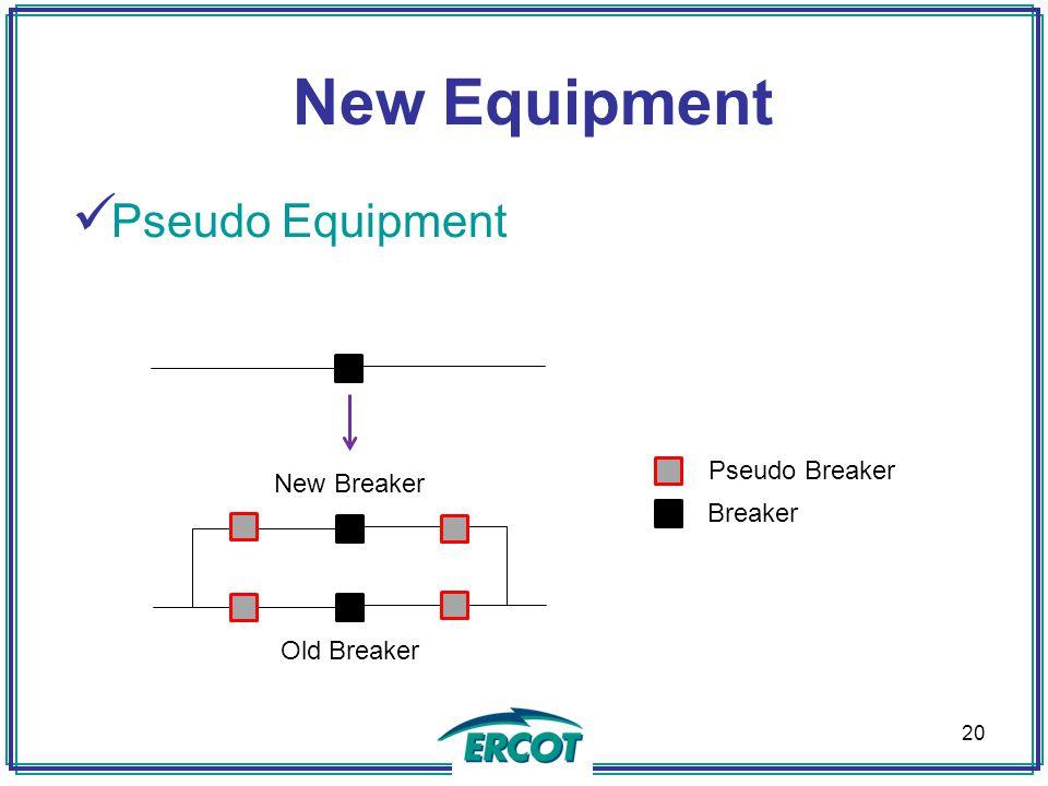 New Equipment Pseudo Equipment Pseudo Breaker Breaker New Breaker Old Breaker 20