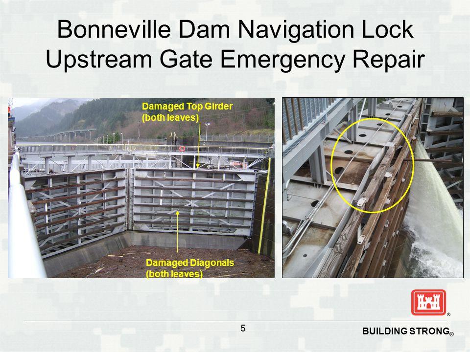 BUILDING STRONG ® Damaged Top Girder (both leaves) Damaged Diagonals (both leaves) Bonneville Dam Navigation Lock Upstream Gate Emergency Repair 5