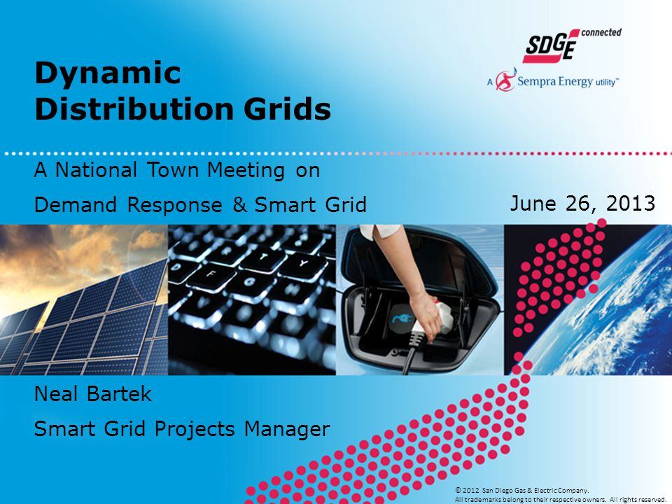 Dynamic Distribution Grids © 2012 San Diego Gas & Electric Company.