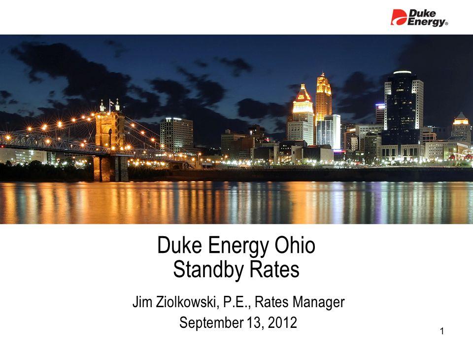 Duke Energy Ohio Standby Rates Jim Ziolkowski, P.E., Rates Manager September 13, 2012 1