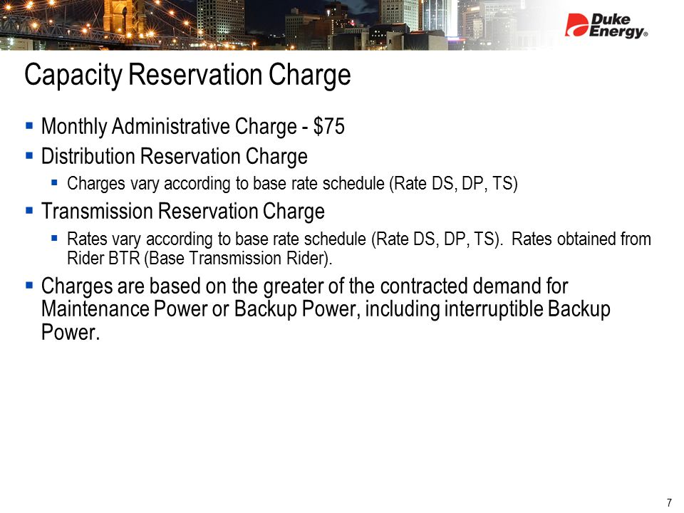 7 Capacity Reservation Charge  Monthly Administrative Charge - $75  Distribution Reservation Charge  Charges vary according to base rate schedule (Rate DS, DP, TS)  Transmission Reservation Charge  Rates vary according to base rate schedule (Rate DS, DP, TS).
