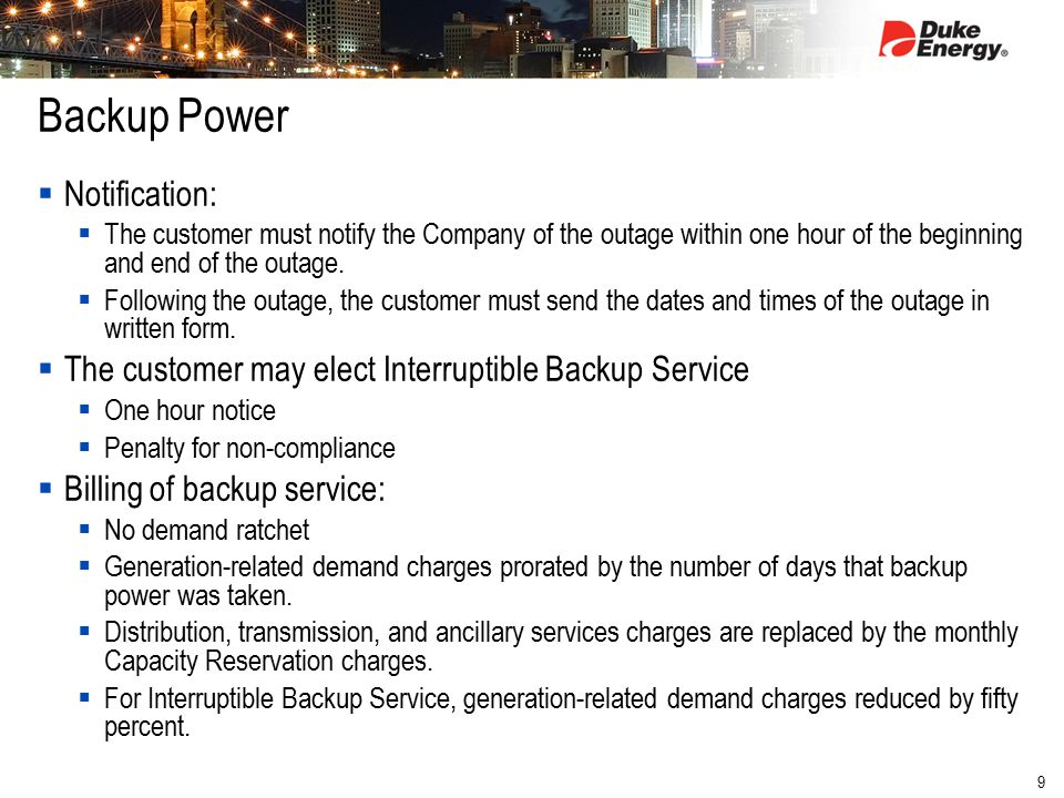 9 Backup Power  Notification:  The customer must notify the Company of the outage within one hour of the beginning and end of the outage.  Followin