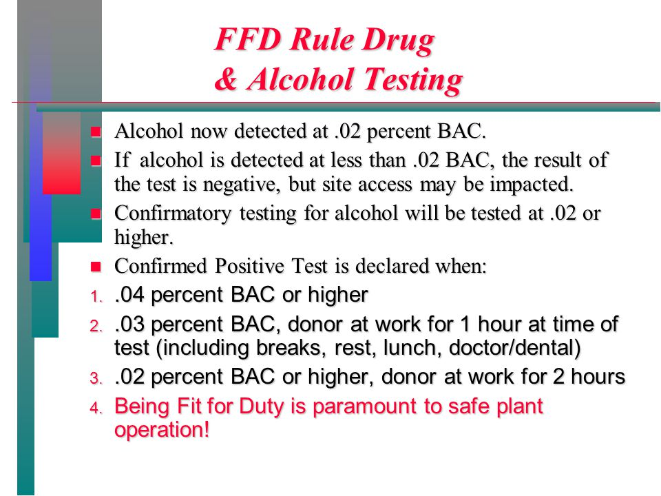 FFD Rule Drug & Alcohol Testing FFD Rule Drug & Alcohol Testing n Alcohol now detected at.02 percent BAC.