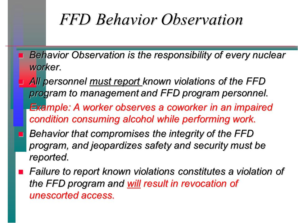 FFD Behavior Observation n Behavior Observation is the responsibility of every nuclear worker.