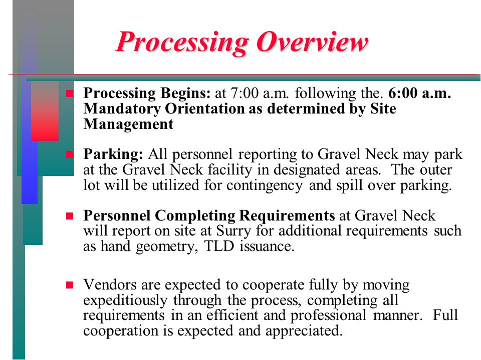 Processing Overview Processing Overview n n Processing Begins: at 7:00 a.m. following the. 6:00 a.m. Mandatory Orientation as determined by Site Manag