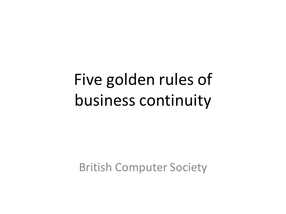 Five golden rules of business continuity British Computer Society