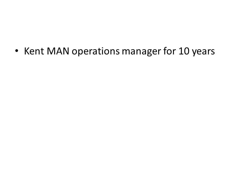 Kent MAN operations manager for 10 years