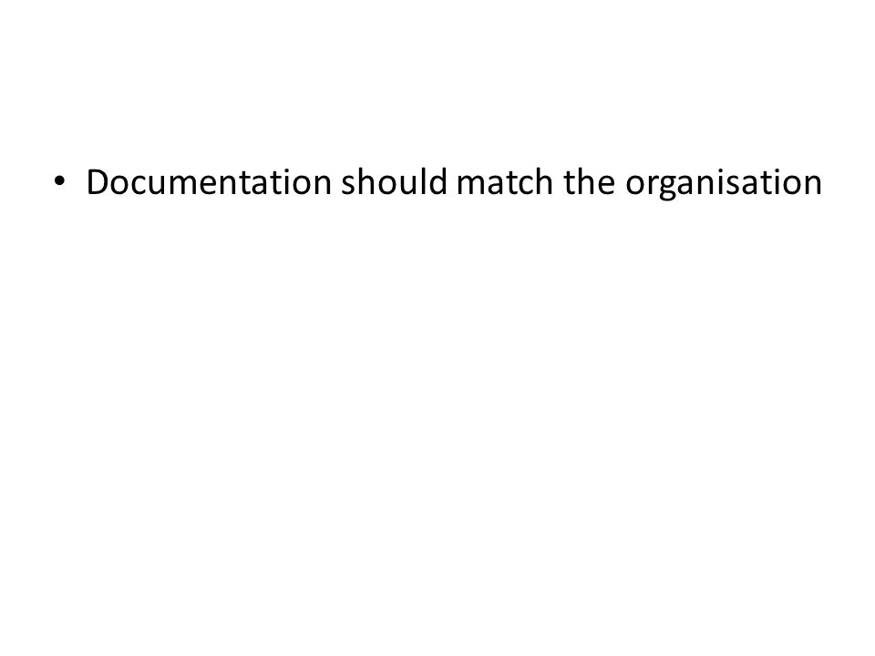 Documentation should match the organisation