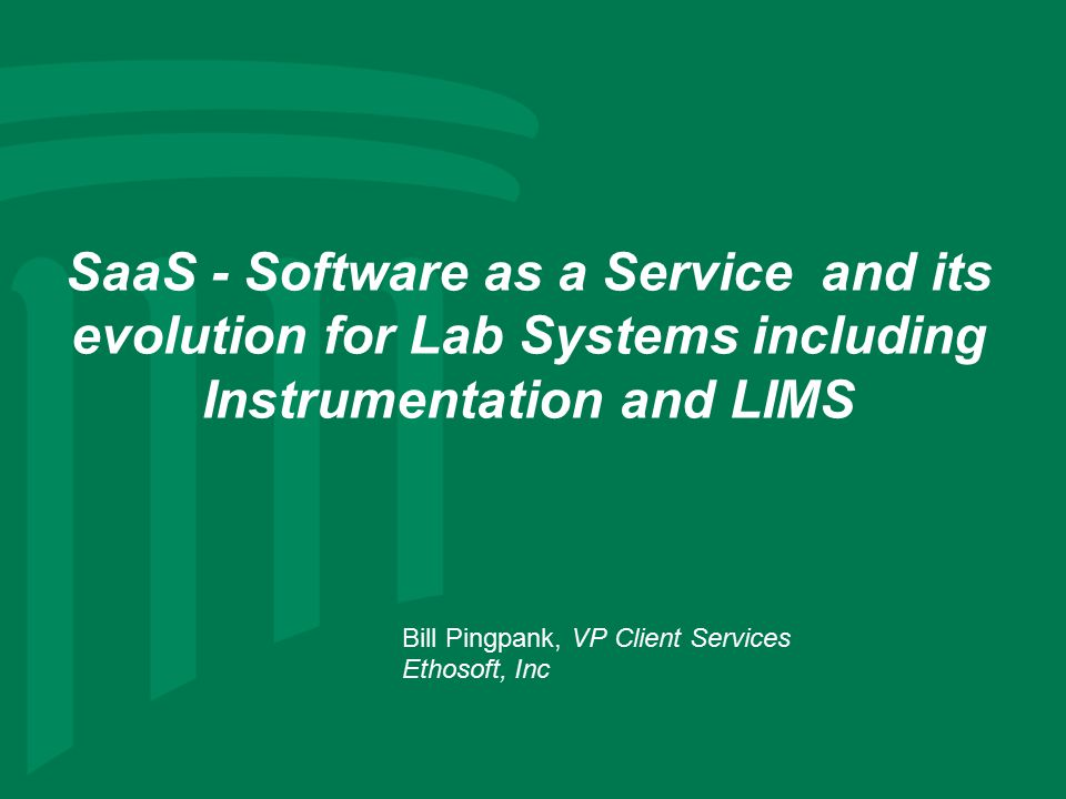 Presentation Overview The laboratory software history SaaS Definition SaaS Current Users SaaS Deployment Models –Dedicated –Semi-Shared –Shared-Separate Tables –Shared-Single Set of Tables Does it work for the laboratory environment?