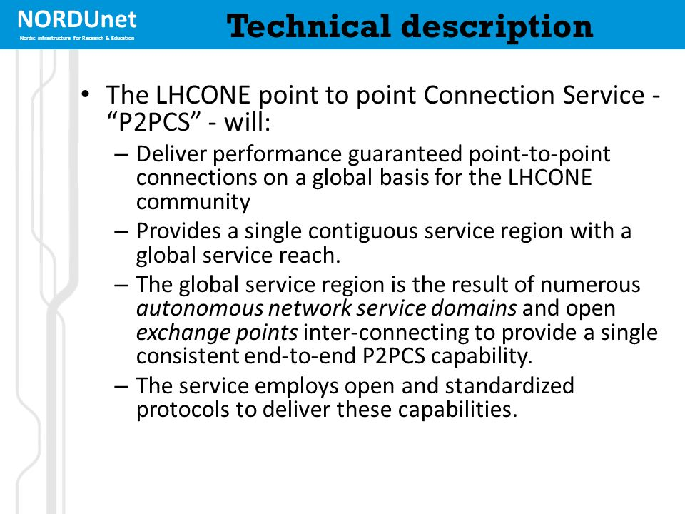 "NORDUnet Nordic infrastructure for Research & Education Technical description The LHCONE point to point Connection Service - ""P2PCS"" - will: – Deliver"