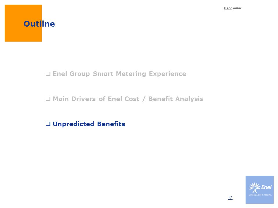 Uso: pubblico 13 Outline  Enel Group Smart Metering Experience  Main Drivers of Enel Cost / Benefit Analysis  Unpredicted Benefits