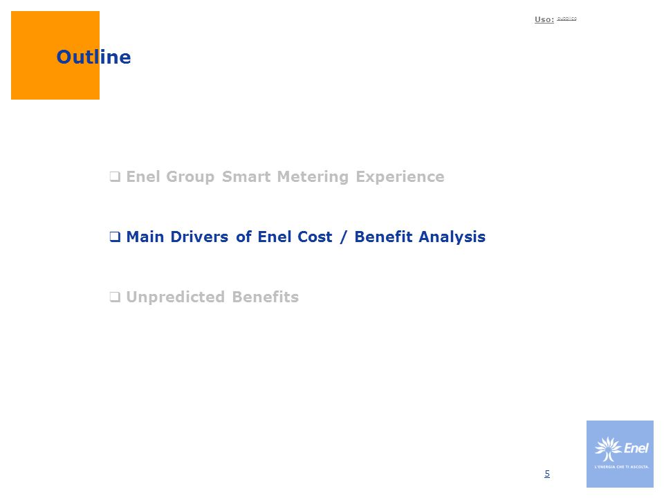Uso: pubblico 5 Outline  Enel Group Smart Metering Experience  Main Drivers of Enel Cost / Benefit Analysis  Unpredicted Benefits