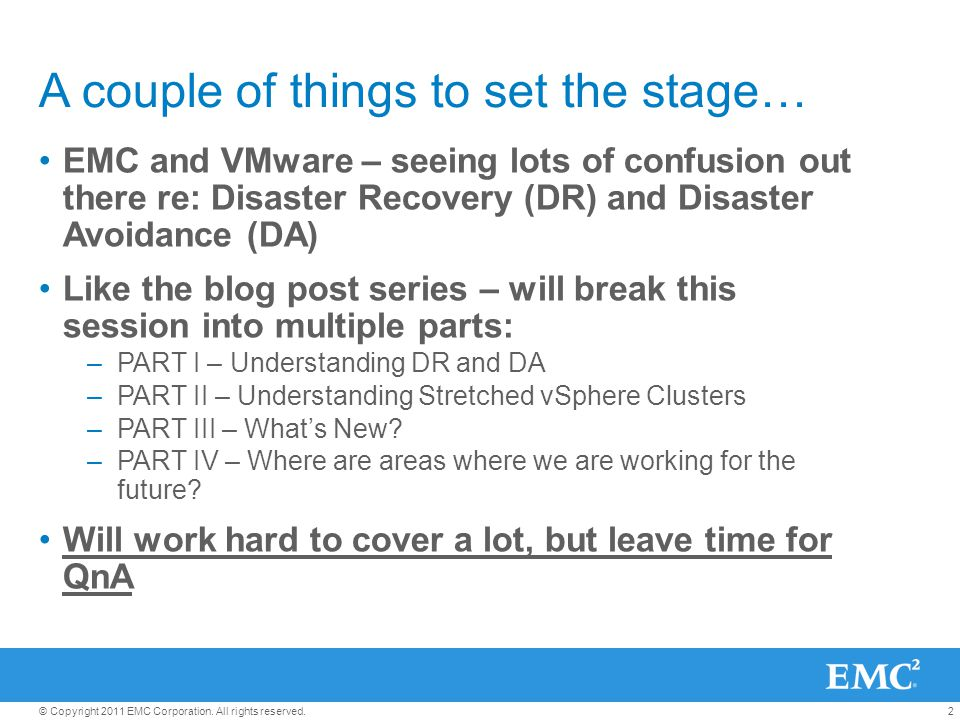 2© Copyright 2011 EMC Corporation. All rights reserved. A couple of things to set the stage… EMC and VMware – seeing lots of confusion out there re: D