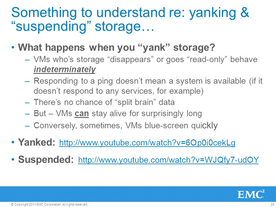 "24© Copyright 2011 EMC Corporation. All rights reserved. Something to understand re: yanking & ""suspending"" storage… What happens when you ""yank"" stor"