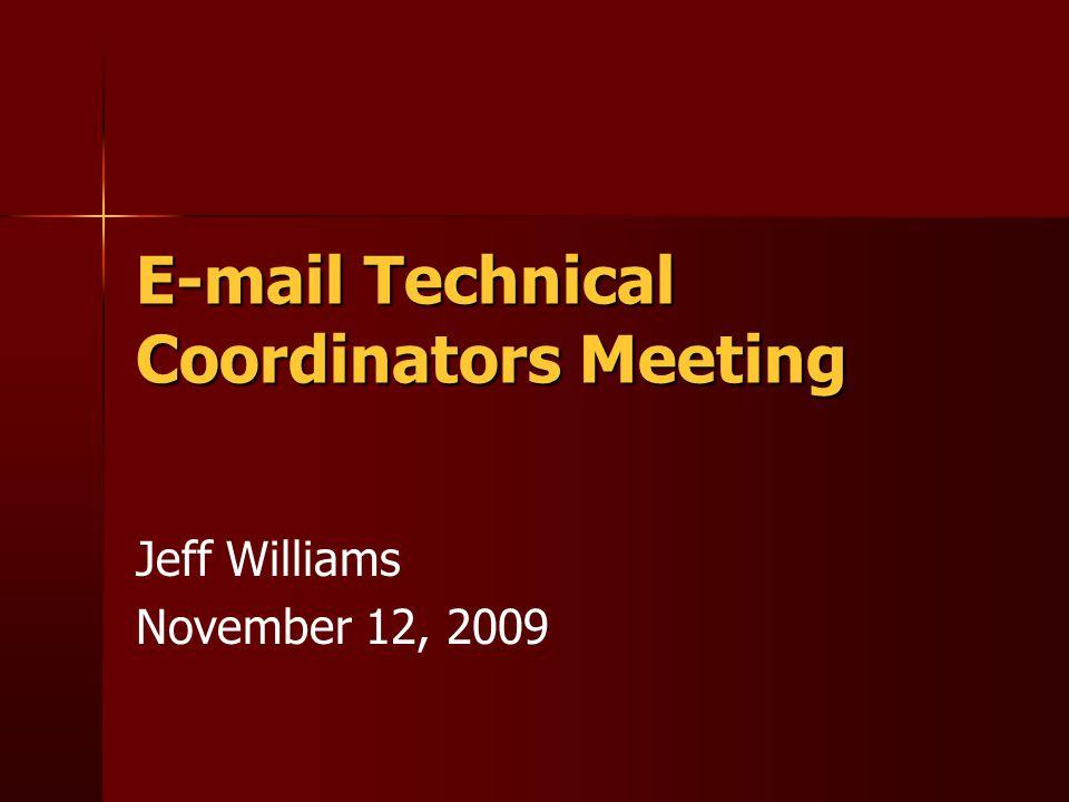 E-mail Technical Coordinators Meeting Jeff Williams November 12, 2009