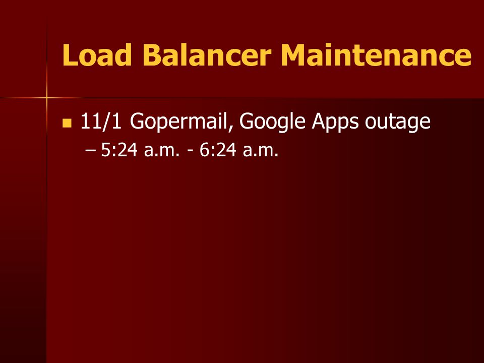 Load Balancer Maintenance 11/1 Gopermail, Google Apps outage – –5:24 a.m. - 6:24 a.m.