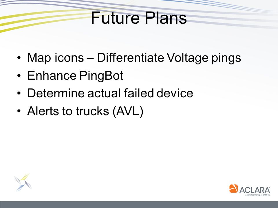 Future Plans Map icons – Differentiate Voltage pings Enhance PingBot Determine actual failed device Alerts to trucks (AVL)