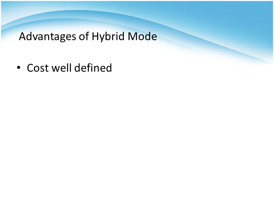 Advantages of Hybrid Mode Cost well defined