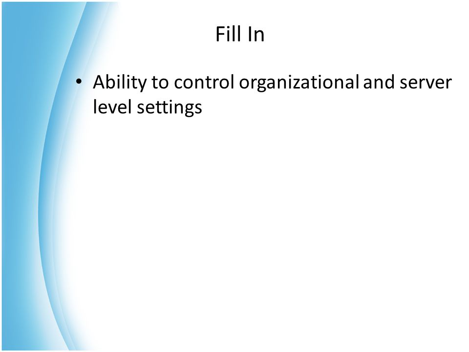Fill In Ability to control organizational and server level settings