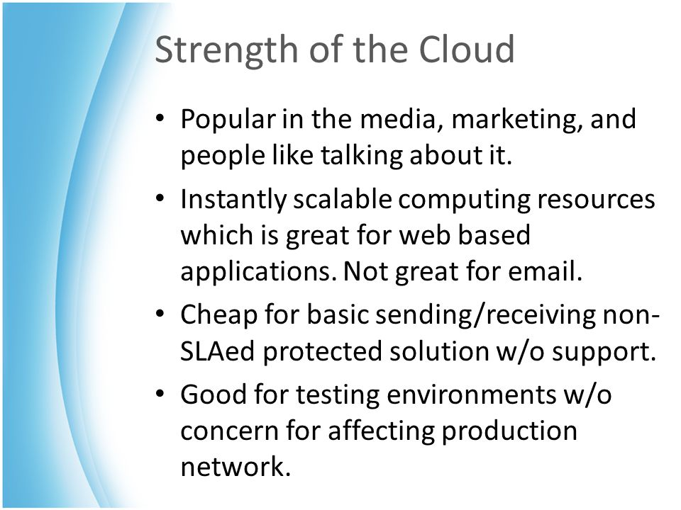 Strength of the Cloud Popular in the media, marketing, and people like talking about it.