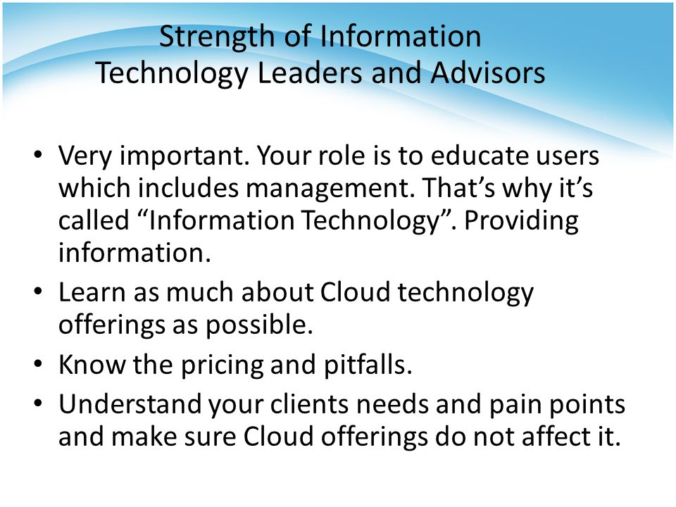Strength of Information Technology Leaders and Advisors Very important.