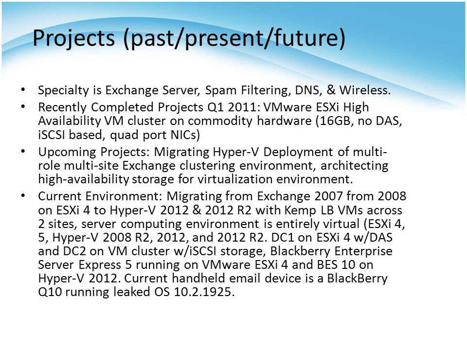 Projects (past/present/future) Specialty is Exchange Server, Spam Filtering, DNS, & Wireless.