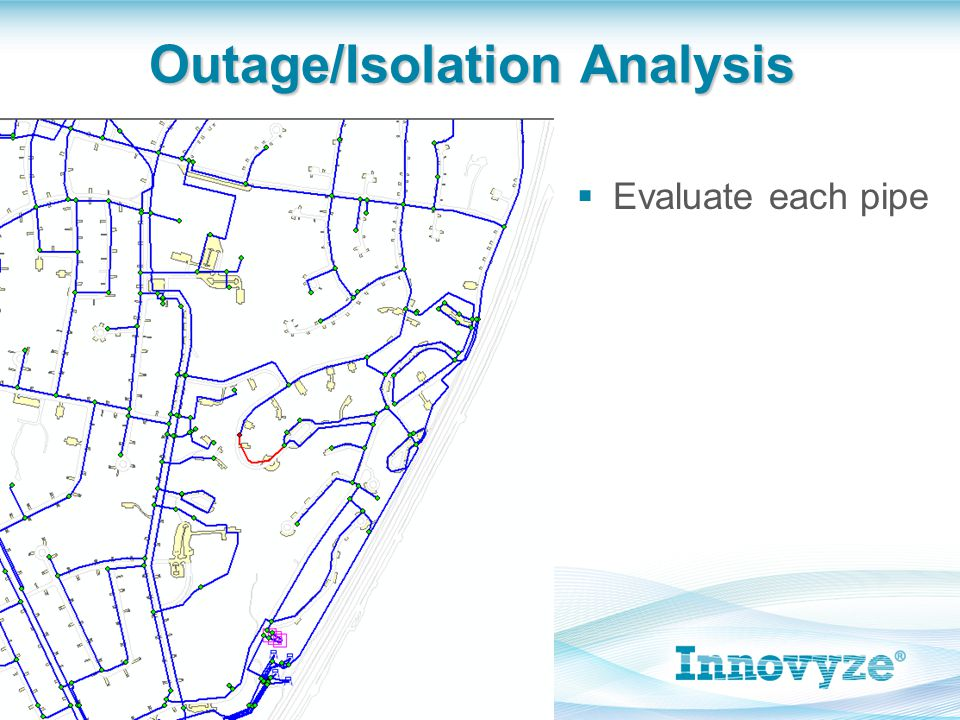 Outage/Isolation Analysis  Evaluate each pipe