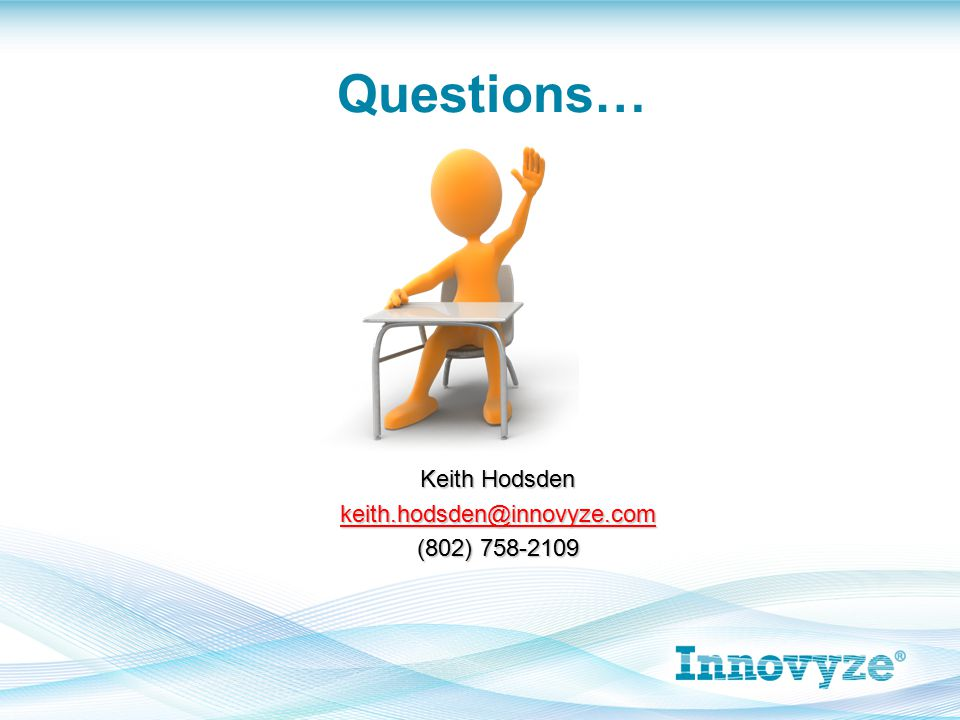 Questions… Keith Hodsden keith.hodsden@innovyze.com (802) 758-2109