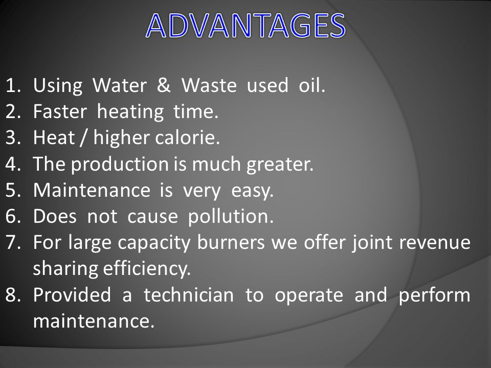 1.Using Water & Waste used oil.2.Faster heating time.