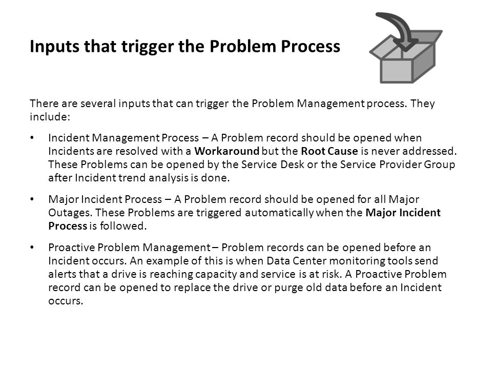 Inputs that trigger the Problem Process There are several inputs that can trigger the Problem Management process.