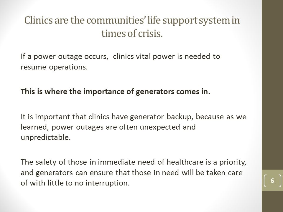 Clinics are the communities' life support system in times of crisis. If a power outage occurs, clinics vital power is needed to resume operations. Thi