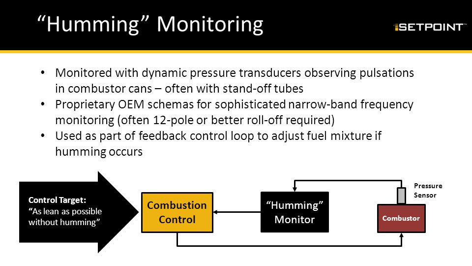 """""""Humming"""" Monitoring Monitored with dynamic pressure transducers observing pulsations in combustor cans – often with stand-off tubes Proprietary OEM s"""