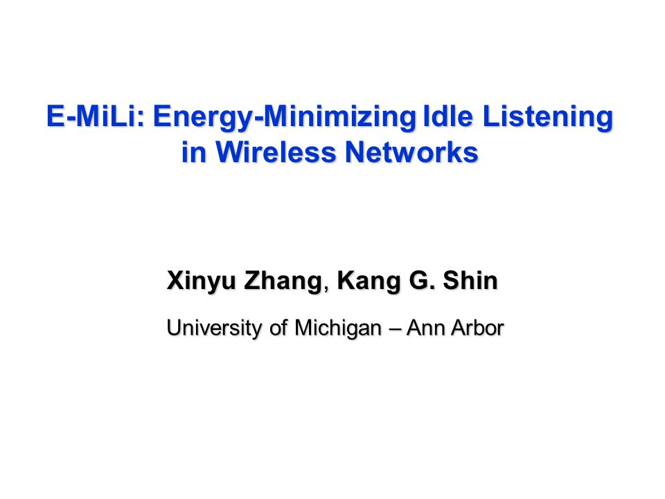 E-MiLi: Energy-Minimizing Idle Listening in Wireless Networks Xinyu Zhang, Kang G.