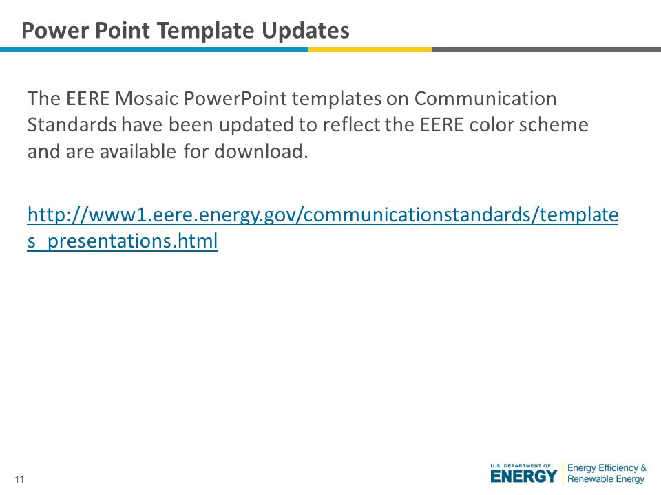 11 The EERE Mosaic PowerPoint templates on Communication Standards have been updated to reflect the EERE color scheme and are available for download.