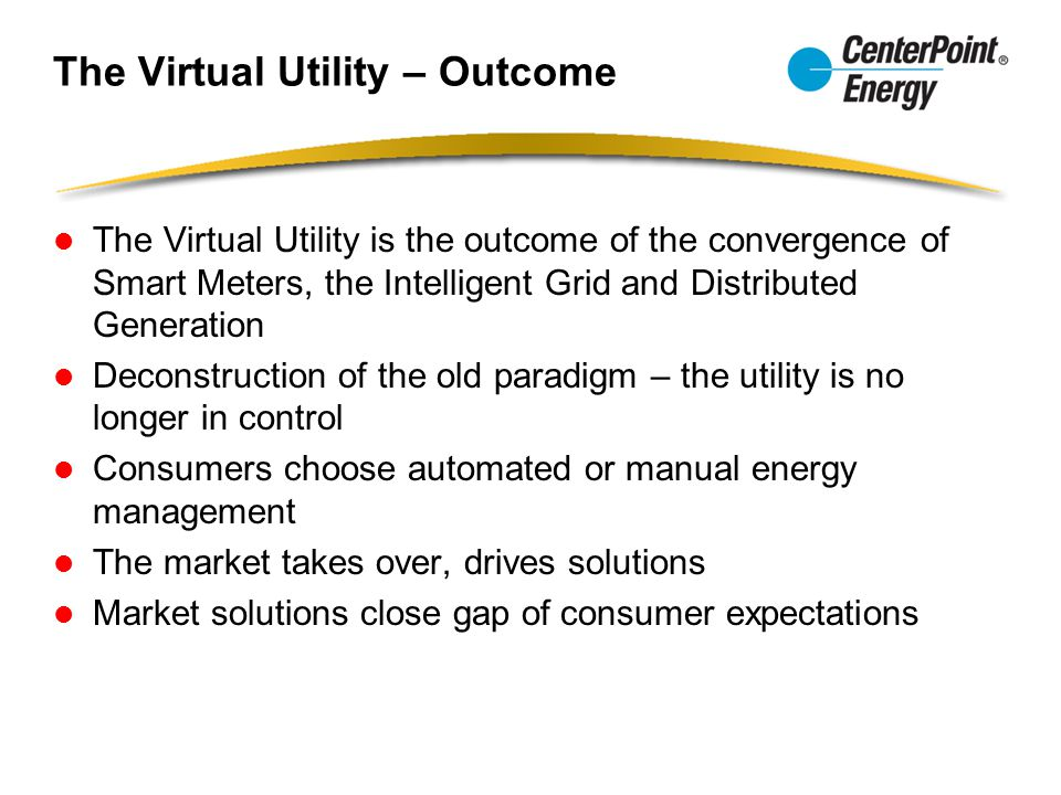 The Virtual Utility – Outcome The Virtual Utility is the outcome of the convergence of Smart Meters, the Intelligent Grid and Distributed Generation D