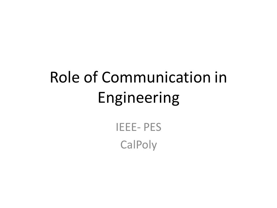 Role of Communication in Engineering IEEE- PES CalPoly
