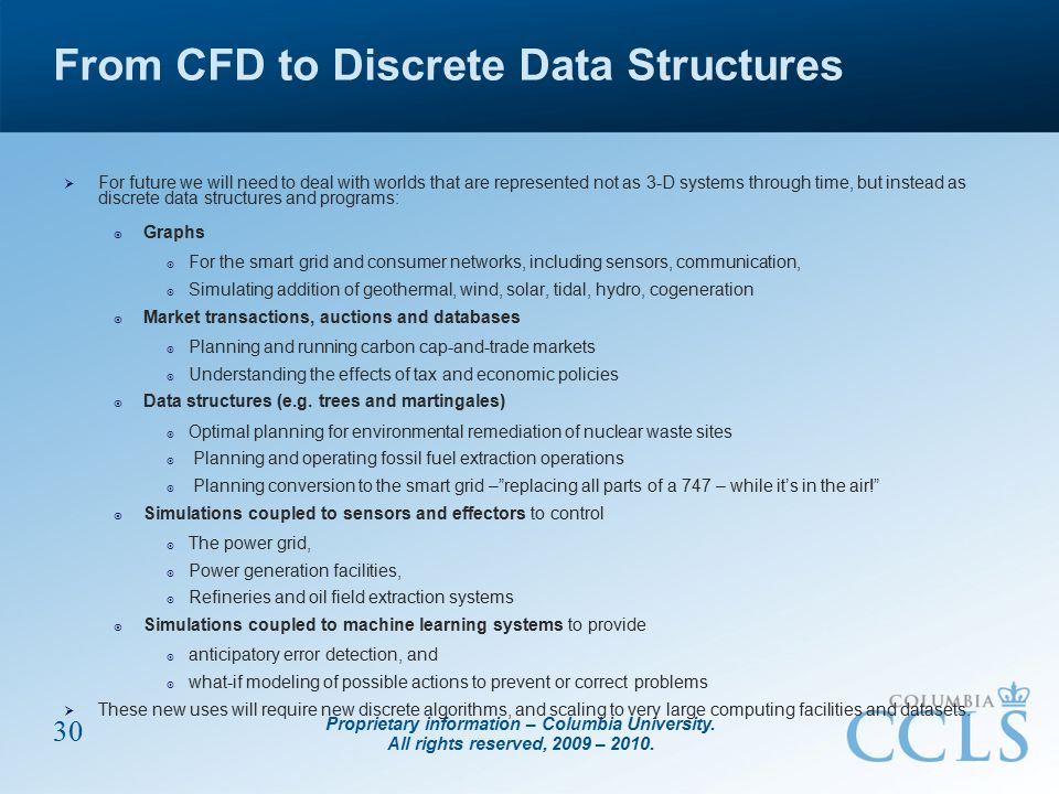 Proprietary information – Columbia University. All rights reserved, 2009 – 2010. 30 From CFD to Discrete Data Structures  For future we will need to
