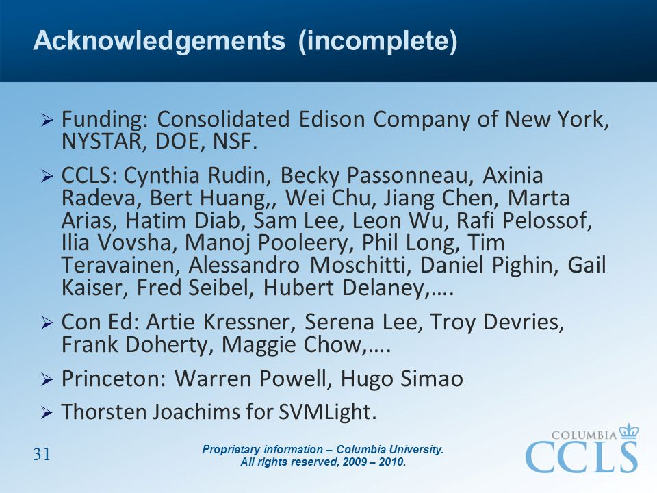 Proprietary information – Columbia University. All rights reserved, 2009 – 2010. 31 Acknowledgements (incomplete)  Funding: Consolidated Edison Compa