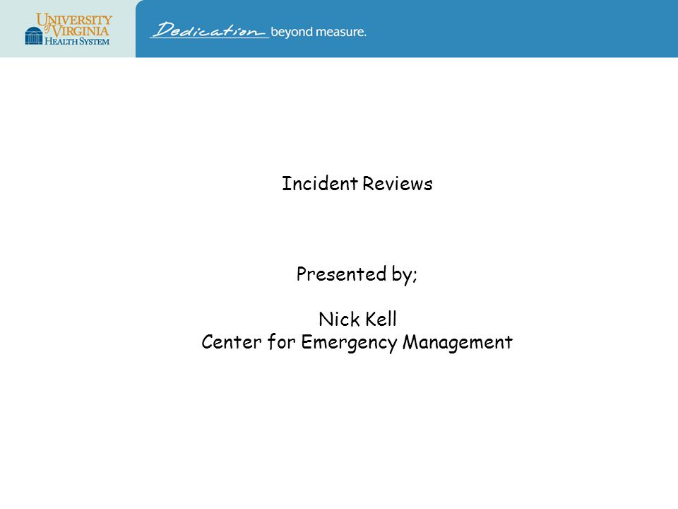 Incident Reviews Presented by; Nick Kell Center for Emergency Management