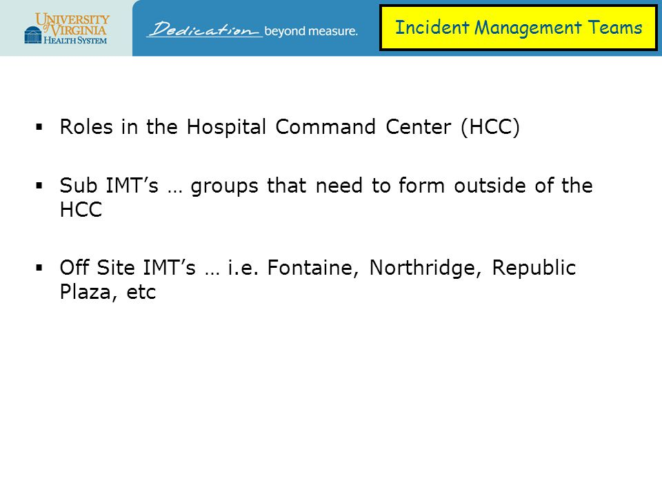  Roles in the Hospital Command Center (HCC)  Sub IMT's … groups that need to form outside of the HCC  Off Site IMT's … i.e.