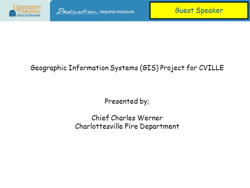Geographic Information Systems (GIS) Project for CVILLE Presented by; Chief Charles Werner Charlottesville Fire Department Guest Speaker