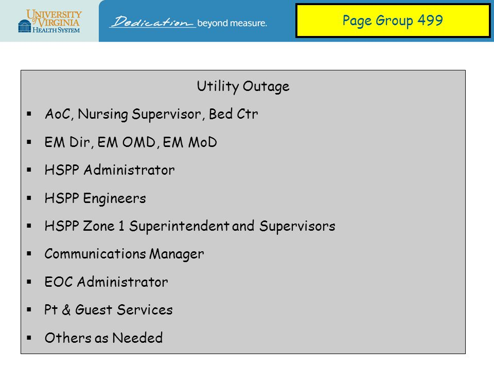 Utility Outage  AoC, Nursing Supervisor, Bed Ctr  EM Dir, EM OMD, EM MoD  HSPP Administrator  HSPP Engineers  HSPP Zone 1 Superintendent and Supervisors  Communications Manager  EOC Administrator  Pt & Guest Services  Others as Needed Page Group 499