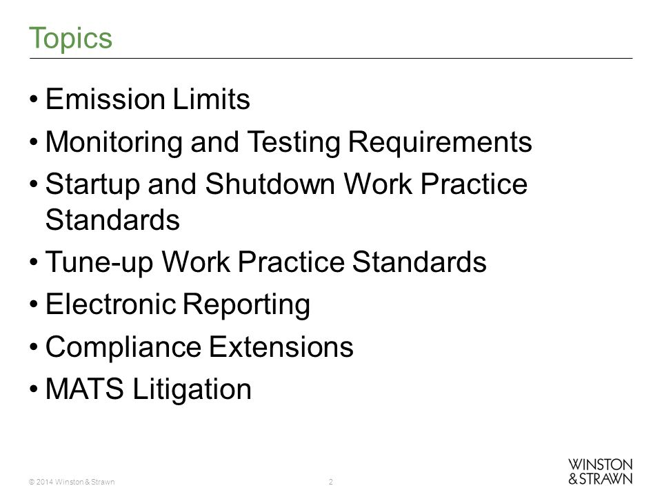 © 2014 Winston & Strawn2 Emission Limits Monitoring and Testing Requirements Startup and Shutdown Work Practice Standards Tune-up Work Practice Standards Electronic Reporting Compliance Extensions MATS Litigation Topics