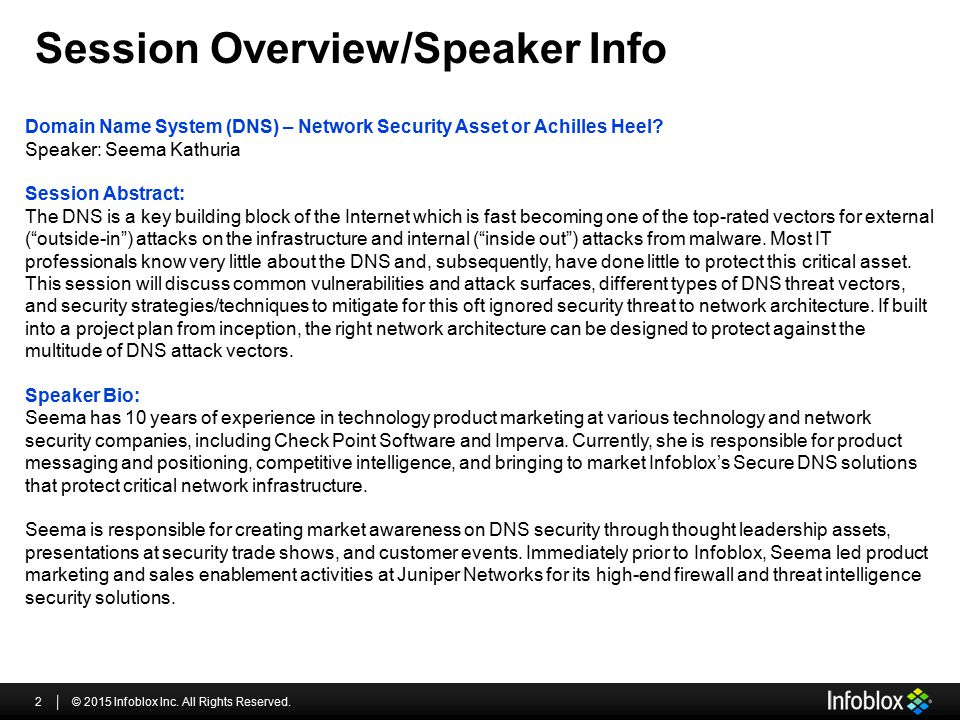 Session Overview/Speaker Info © 2015 Infoblox Inc. All Rights Reserved.2 Domain Name System (DNS) – Network Security Asset or Achilles Heel? Speaker: