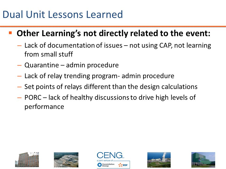 Dual Unit Lessons Learned  Other Learning's not directly related to the event: – Lack of documentation of issues – not using CAP, not learning from s