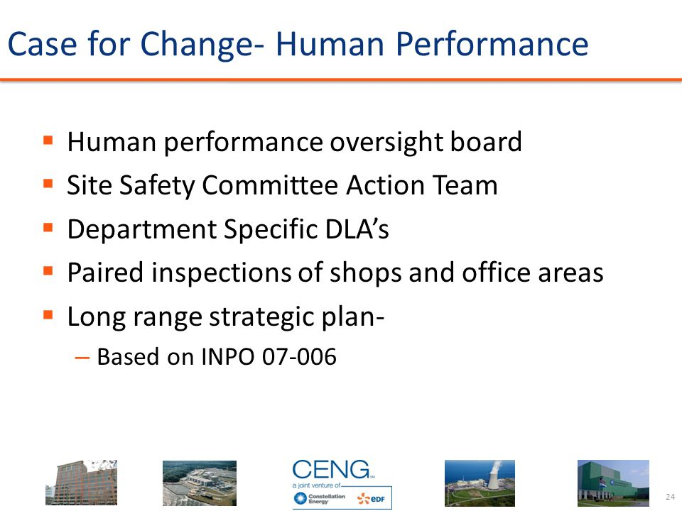 Case for Change- Human Performance  Human performance oversight board  Site Safety Committee Action Team  Department Specific DLA's  Paired inspec